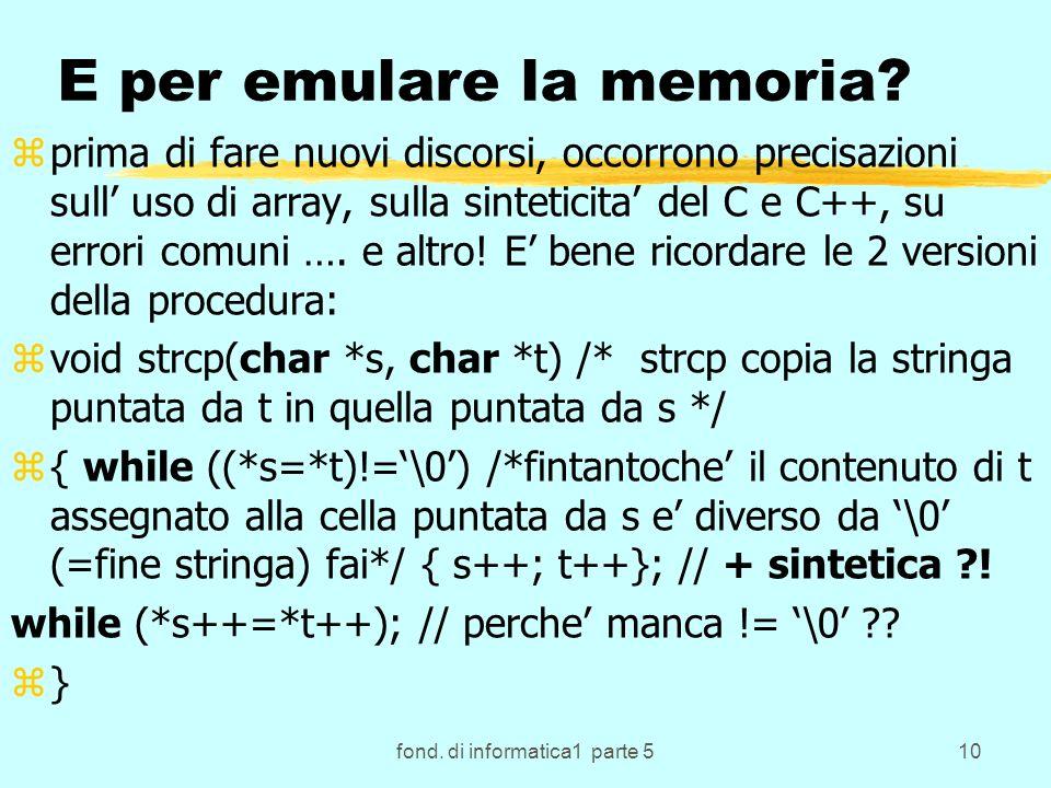 fond. di informatica1 parte 510 E per emulare la memoria.
