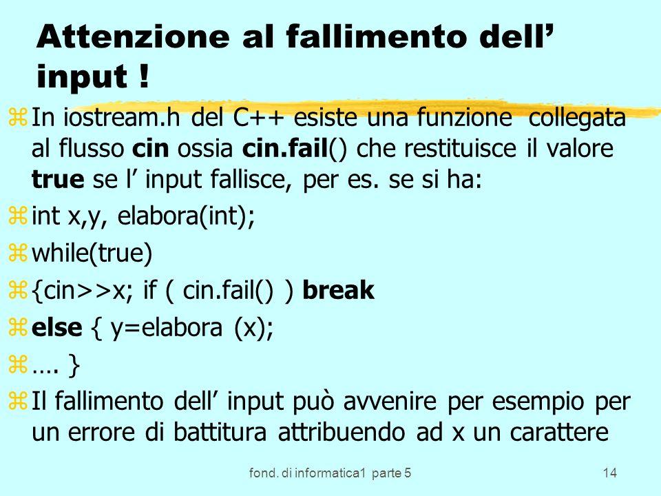 fond. di informatica1 parte 514 Attenzione al fallimento dell input .