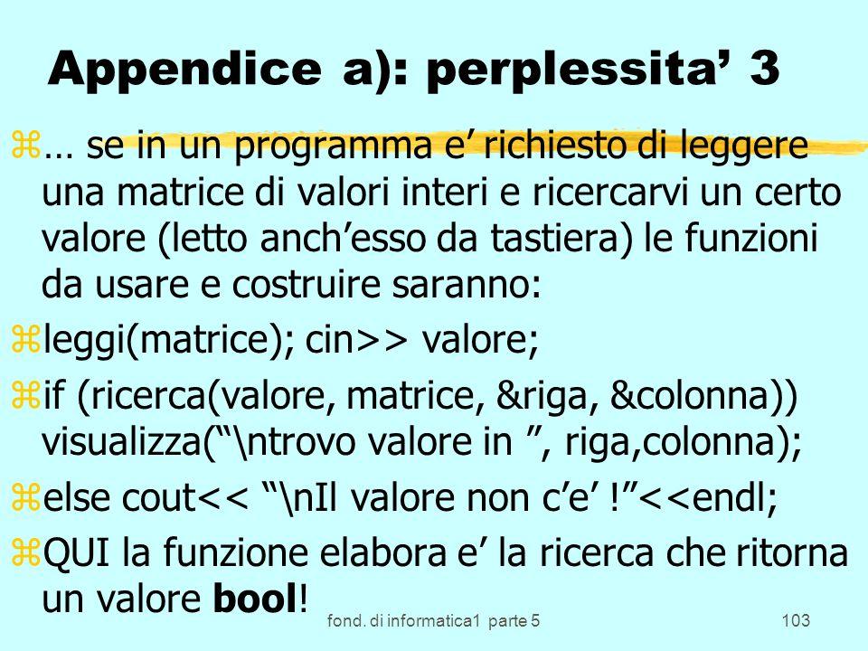 fond. di informatica1 parte 5103 Appendice a): perplessita 3 z… se in un programma e richiesto di leggere una matrice di valori interi e ricercarvi un