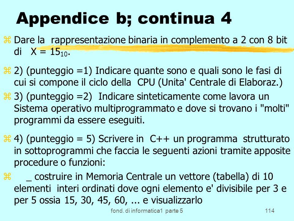 fond. di informatica1 parte 5114 Appendice b; continua 4 zDare la rappresentazione binaria in complemento a 2 con 8 bit di X = 15 10. z2) (punteggio =