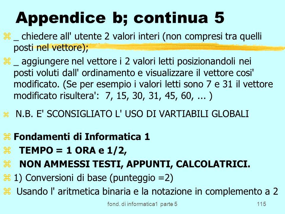 fond. di informatica1 parte 5115 Appendice b; continua 5 z_ chiedere all' utente 2 valori interi (non compresi tra quelli posti nel vettore); z_ aggiu