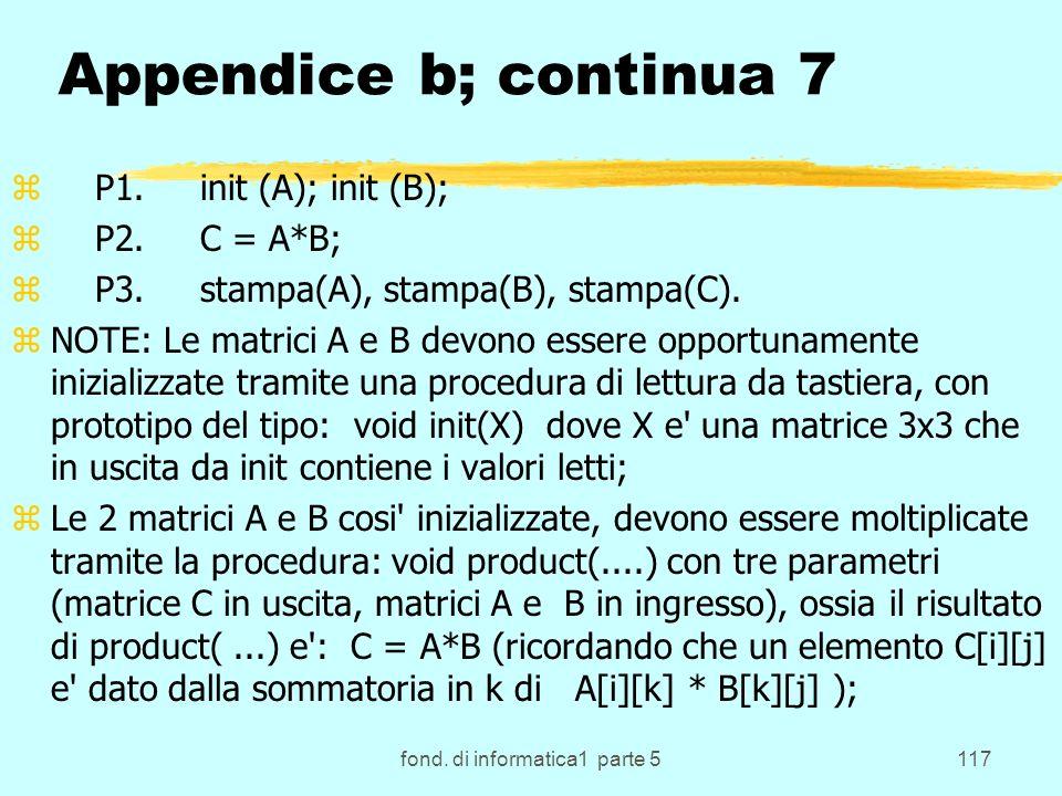 fond. di informatica1 parte 5117 Appendice b; continua 7 z P1. init (A); init (B); z P2. C = A*B; z P3. stampa(A), stampa(B), stampa(C). zNOTE: Le mat