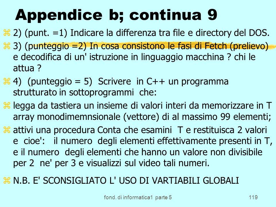 fond. di informatica1 parte 5119 Appendice b; continua 9 z2) (punt. =1) Indicare la differenza tra file e directory del DOS. z3) (punteggio =2) In cos