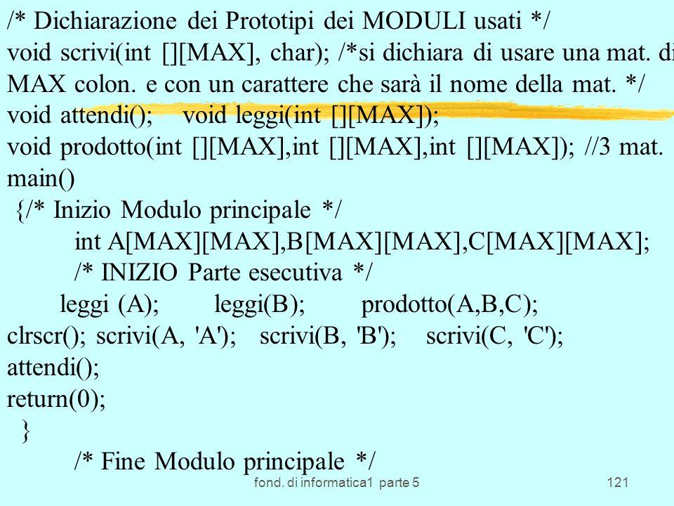 fond. di informatica1 parte 5121 /* Dichiarazione dei Prototipi dei MODULI usati */ void scrivi(int [][MAX], char); /*si dichiara di usare una mat. di