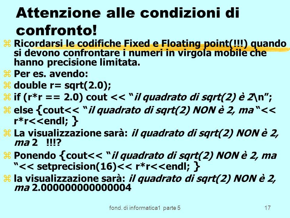 fond. di informatica1 parte 517 Attenzione alle condizioni di confronto! zRicordarsi le codifiche Fixed e Floating point(!!!) quando si devono confron