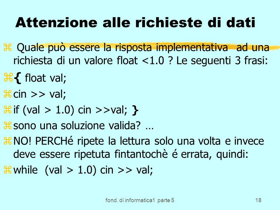 fond. di informatica1 parte 518 Attenzione alle richieste di dati z Quale può essere la risposta implementativa ad una richiesta di un valore float <1