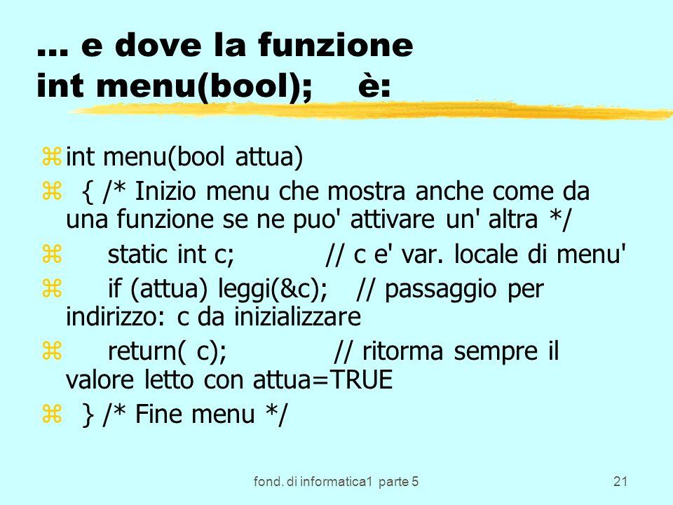 fond. di informatica1 parte 521 … e dove la funzione int menu(bool); è: zint menu(bool attua) z { /* Inizio menu che mostra anche come da una funzione