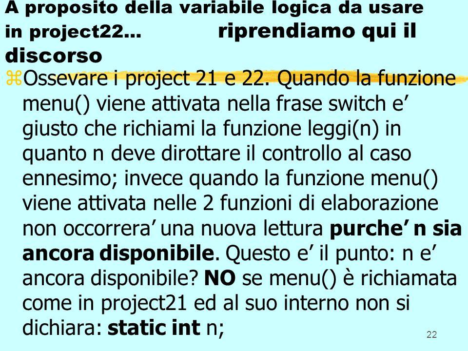 22 A proposito della variabile logica da usare in project22… riprendiamo qui il discorso zOssevare i project 21 e 22. Quando la funzione menu() viene
