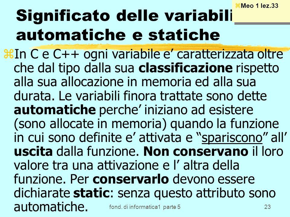 fond. di informatica1 parte 523 Significato delle variabili automatiche e statiche zIn C e C++ ogni variabile e caratterizzata oltre che dal tipo dall