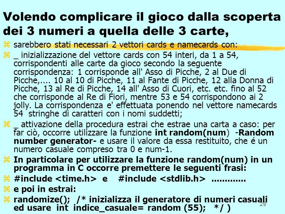 29 Volendo complicare il gioco dalla scoperta dei 3 numeri a quella delle 3 carte, zsarebbero stati necessari 2 vettori cards e namecards con: z_ iniz