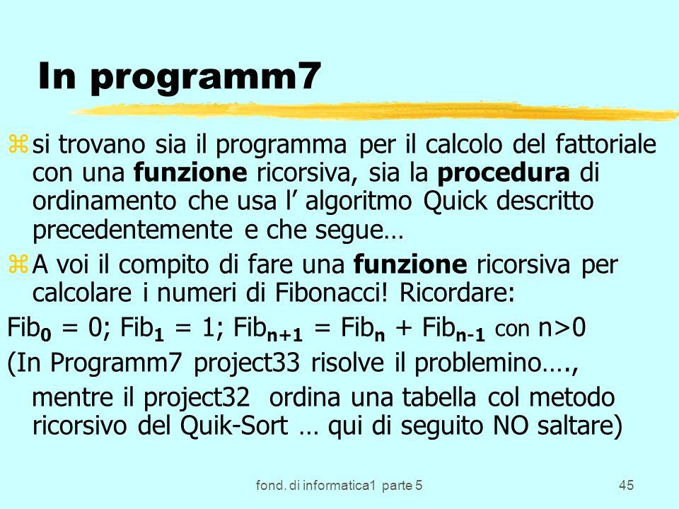 fond. di informatica1 parte 545 In programm7 zsi trovano sia il programma per il calcolo del fattoriale con una funzione ricorsiva, sia la procedura d