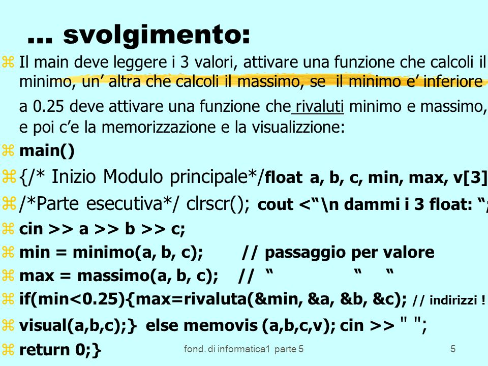 fond. di informatica1 parte 55 … svolgimento: zIl main deve leggere i 3 valori, attivare una funzione che calcoli il minimo, un altra che calcoli il m