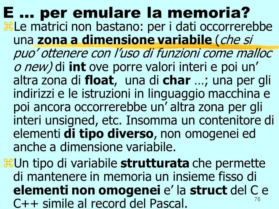 76 E … per emulare la memoria? zLe matrici non bastano: per i dati occorrerebbe una zona a dimensione variabile (che si puo ottenere con luso di funzi
