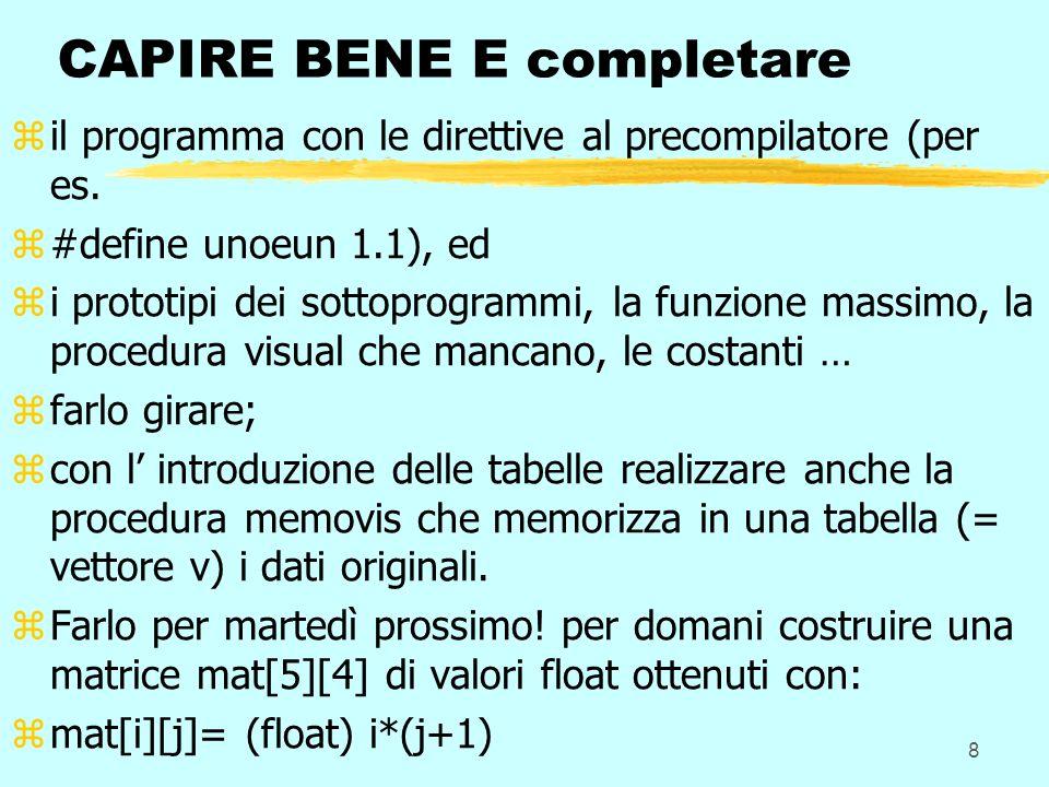 8 CAPIRE BENE E completare zil programma con le direttive al precompilatore (per es. z#define unoeun 1.1), ed zi prototipi dei sottoprogrammi, la funz
