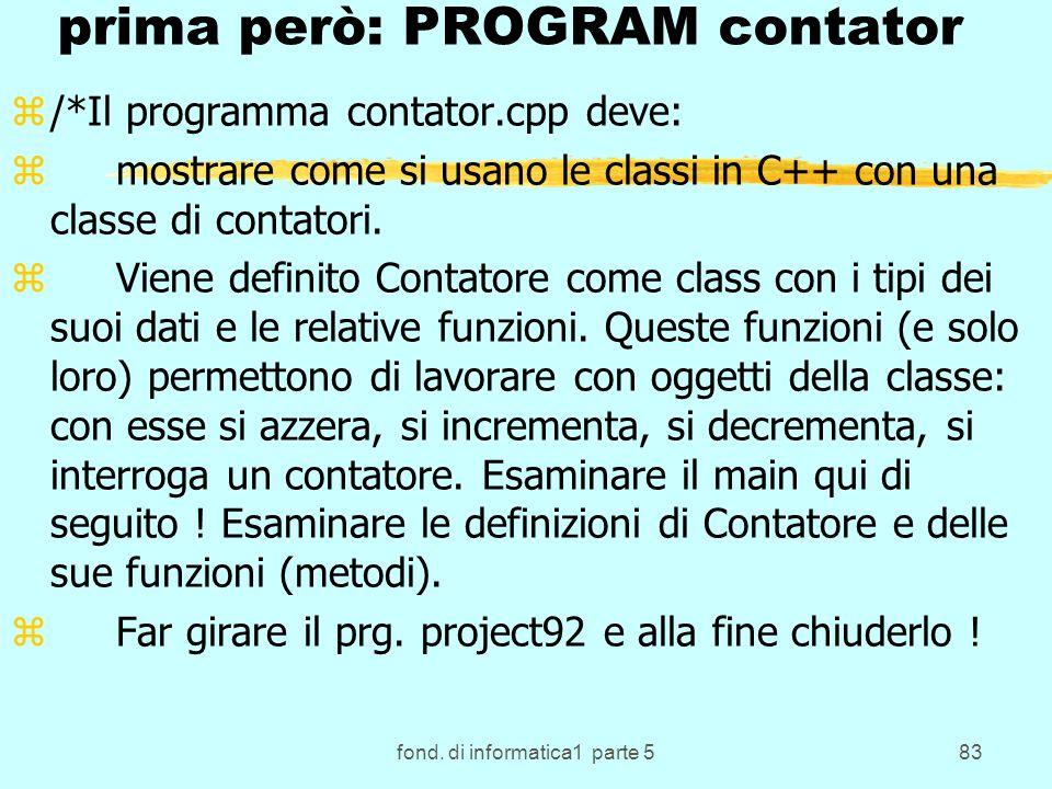 fond. di informatica1 parte 583 prima però: PROGRAM contator z/*Il programma contator.cpp deve: zmostrare come si usano le classi in C++ con una class