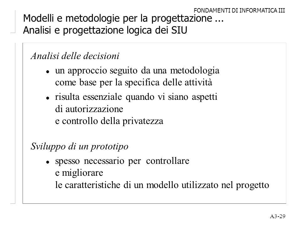 FONDAMENTI DI INFORMATICA III A3-29 Modelli e metodologie per la progettazione... Analisi e progettazione logica dei SIU Analisi delle decisioni l un