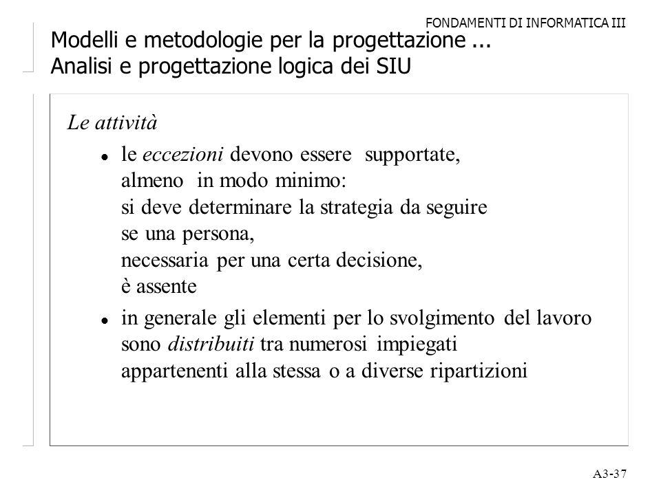 FONDAMENTI DI INFORMATICA III A3-37 Modelli e metodologie per la progettazione... Analisi e progettazione logica dei SIU Le attività l le eccezioni de
