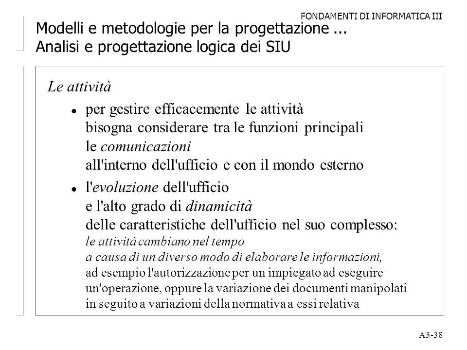 FONDAMENTI DI INFORMATICA III A3-38 Modelli e metodologie per la progettazione... Analisi e progettazione logica dei SIU Le attività l per gestire eff