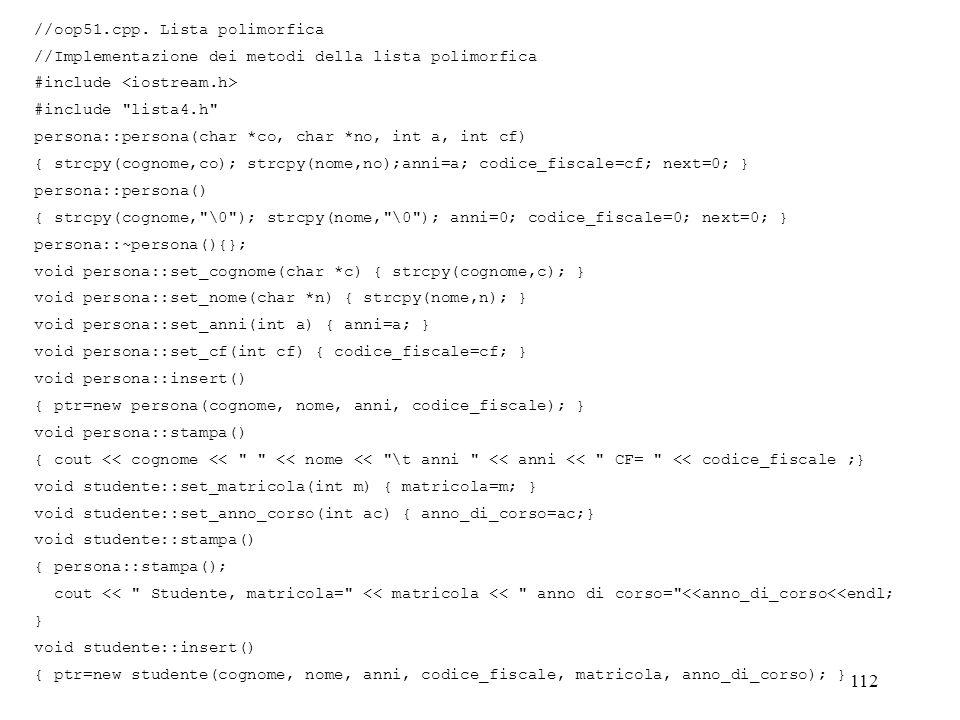 112 //oop51.cpp. Lista polimorfica //Implementazione dei metodi della lista polimorfica #include #include