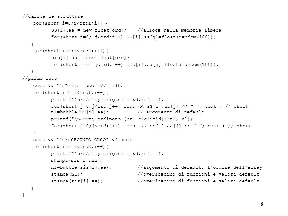 18 //carica le strutture for(short i=0;i<ord1;i++){ SS[i].aa = new float[ord];//alloca nella memoria libera for(short j=0; j<ord;j++) SS[i].aa[j]=floa