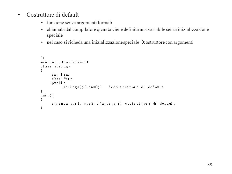 39 Costruttore di default funzione senza argomenti formali chiamata dal compilatore quando viene definita una variabile senza inizializzazione special