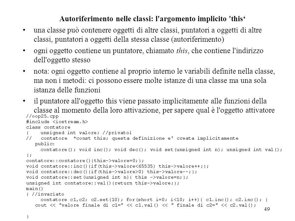 49 Autoriferimento nelle classi: l'argomento implicito 'this una classe può contenere oggetti di altre classi, puntatori a oggetti di altre classi, pu