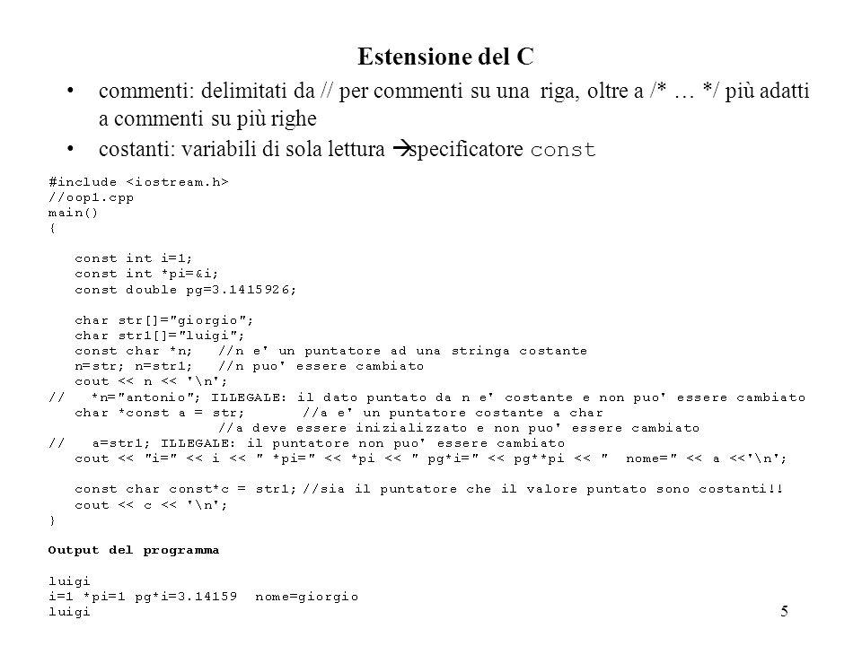 66 overloading degli operatori //oop37.cpp #include class complesso { private: float pr, pi; public: complesso(){pr=0;pi=0;}//costruttore di default complesso(float x,float y); //altro costruttore complesso operator+(complesso arg); complesso operator-(complesso arg); complesso operator*(complesso arg); complesso operator*(float arg); void visualizza(); }; // definizione funzioni complesso::complesso(float x, float y) { pr=x; pi=y; } complesso complesso::operator+(complesso arg) //complesso operator+(complesso b){ co { complesso t; t.pr=pr+arg.pr; t.pi=pi+arg.pi; return t;} complesso complesso::operator-(complesso arg) { complesso t; t.pr=pr-arg.pr; t.pi=pi-arg.pi; return t;}