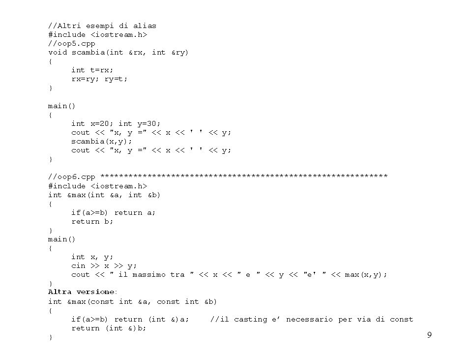 60 operatore unario: metodo intero ad una classe senza argomenti operatore unario U: l espressione argomento U oppure U argomento può essere: argomento.U() oppure U(argomento) non è possibile realizzare applicazione prefissa e postfissa /* Uso degli operatori unari e binari */ //oop33.cpp #include void main() { int a=1; int b; cout << prima a= << a << \n ; b = a++; // l operatore post-incremento e unario: prima assegna e poi incrementa cout << dopo a++: a= << a << b= << b << \n ; a=1; b = ++a; /* l operatore pre-incremento e unario: prima incrementa e poi assegna*/ cout << dopo ++a: a= << a << b= << b << \n ; a=1; b = a+1; /* l operatore somma e binario: prima somma e poi assegna */ cout << dopo a+1: a= << a << b= << b << \n ; }