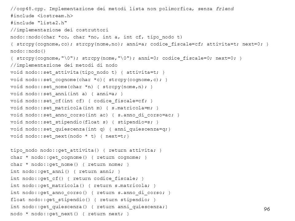 96 //oop48.cpp. Implementazione dei metodi lista non polimorfica, senza friend #include #include
