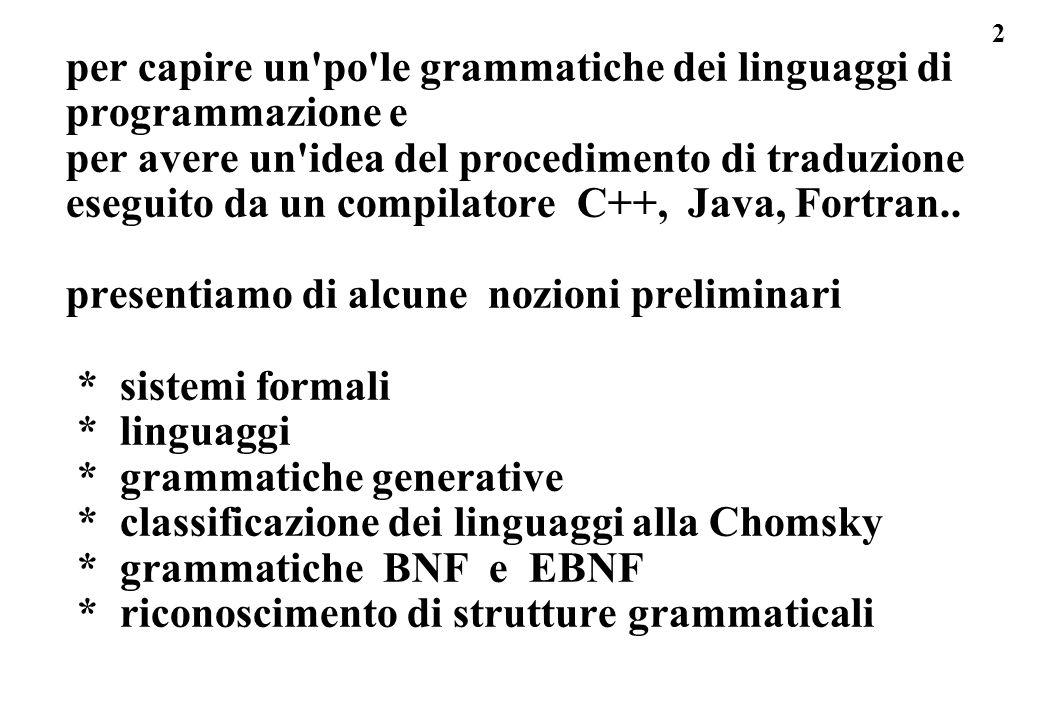 23 sistemi formali / come definire I: b) in forma parametrica b) linguaggio I su A definito in forma parametrica es.1 : alfabeto A21 = { a,b }, allora: A21 * = { \, a,b,aa,bb,ab,ba,aaa,aab,aba,abb,baa,bab,....