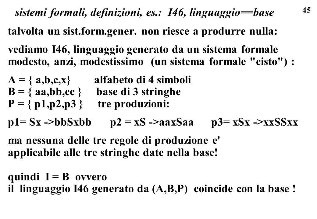 45 sistemi formali, definizioni, es.: I46, linguaggio==base talvolta un sist.form.gener.