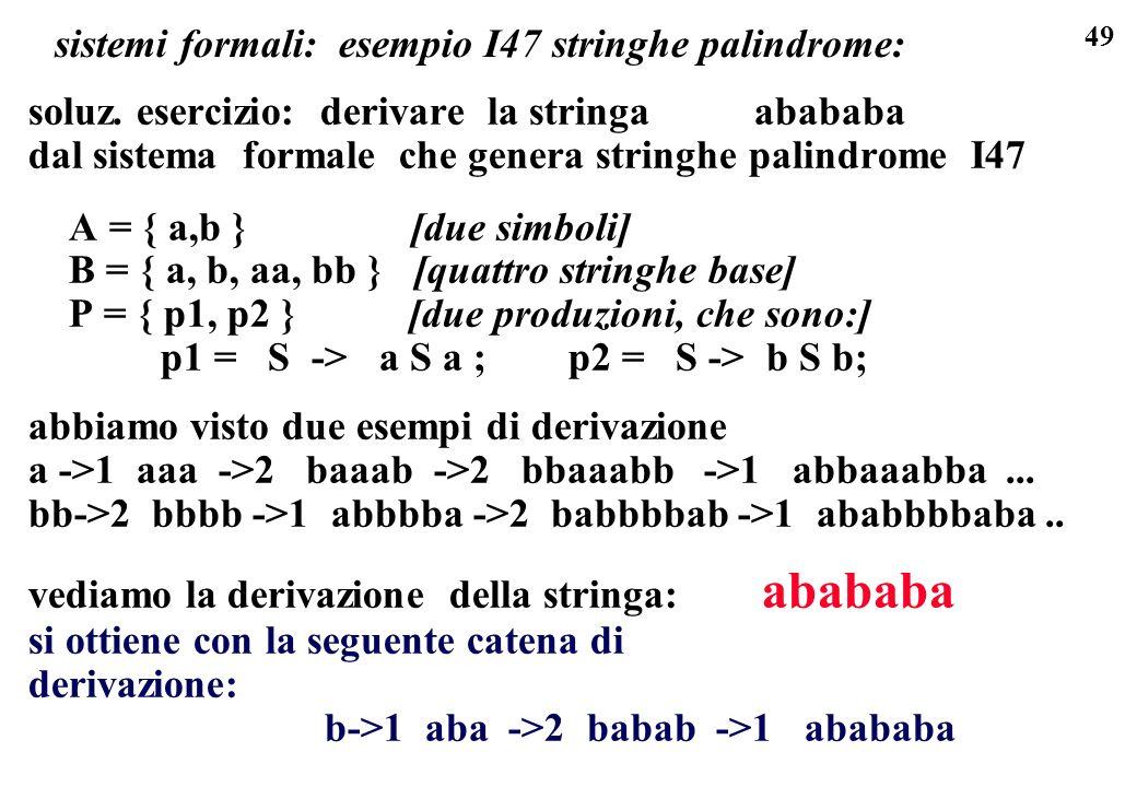 49 sistemi formali: esempio I47 stringhe palindrome: soluz.