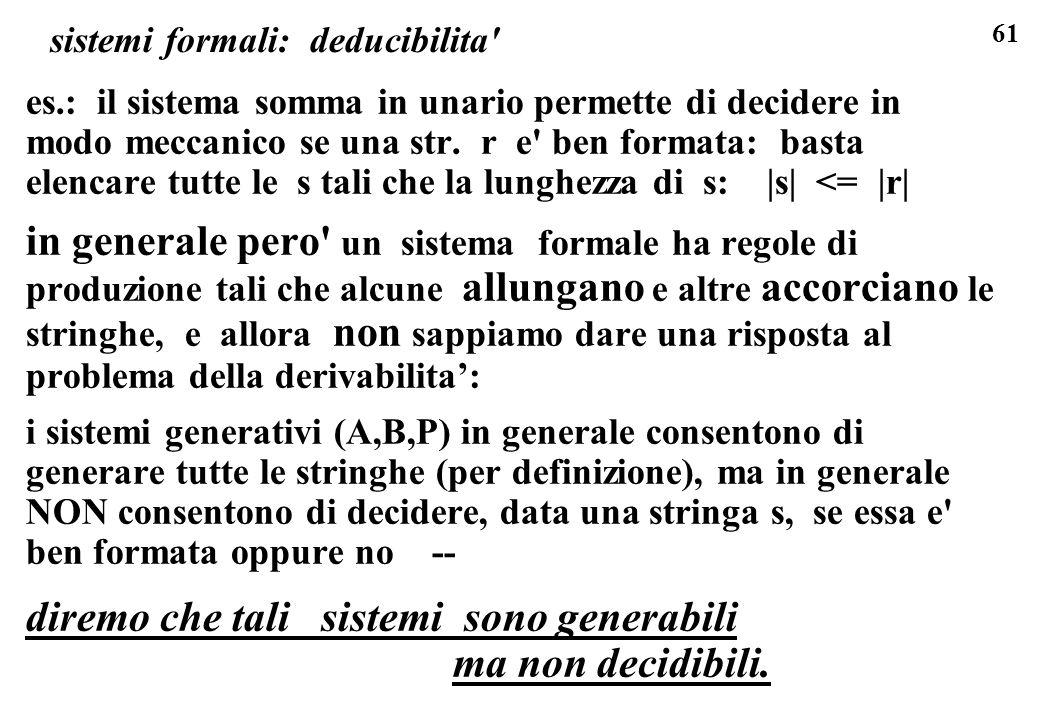 61 sistemi formali: deducibilita es.: il sistema somma in unario permette di decidere in modo meccanico se una str.