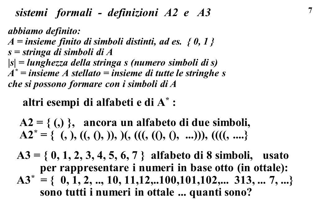 48 sistemi formali: esempio I47 stringhe palindrome: I47) un sistema formale che genera semplici stringhe palindrome: A = { a,b } [due simboli] B = { a, b, aa, bb } [quattro stringhe base] P = { p1, p2 } [due produzioni, che sono:] p1 = S -> a S a ; p2 = S -> b S b; due esempi di catene di derivazione: a ->1 aaa ->2 baaab ->2 bbaaabb ->1 abbaaabba...