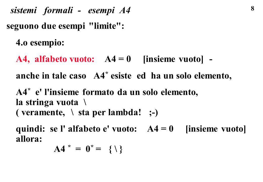 29 sistemi formali, definire I con un criterio di appartenenza (cont.) il modo di definire un linguaggio I su un alfabeto A con un criterio di appartenenza: dato A appartengono ad un linguaggio I tutte le stringhe di A * che hanno una certa proprieta caratteristica.
