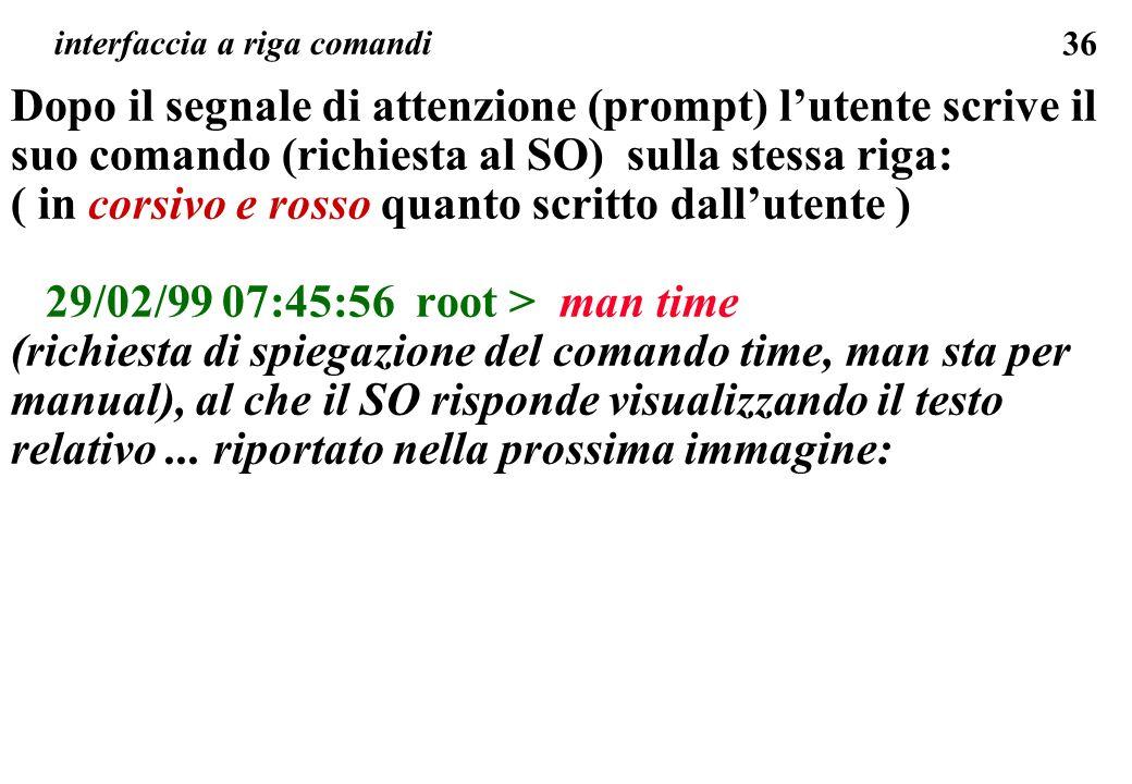 36 Dopo il segnale di attenzione (prompt) lutente scrive il suo comando (richiesta al SO) sulla stessa riga: ( in corsivo e rosso quanto scritto dallu