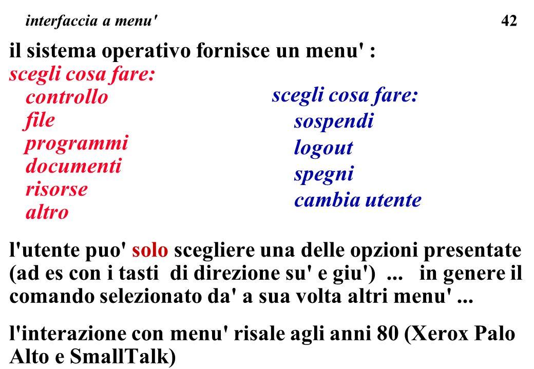42 interfaccia a menu' il sistema operativo fornisce un menu' : scegli cosa fare: controllo file programmi documenti risorse altro l'utente puo' solo