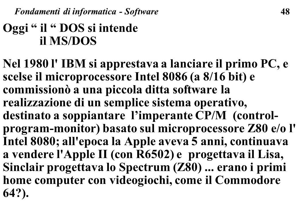 48 Oggi il DOS si intende il MS/DOS Nel 1980 l' IBM si apprestava a lanciare il primo PC, e scelse il microprocessore Intel 8086 (a 8/16 bit) e commis