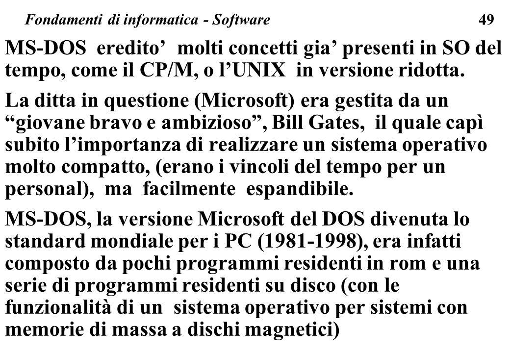 49 MS-DOS eredito molti concetti gia presenti in SO del tempo, come il CP/M, o lUNIX in versione ridotta. La ditta in questione (Microsoft) era gestit
