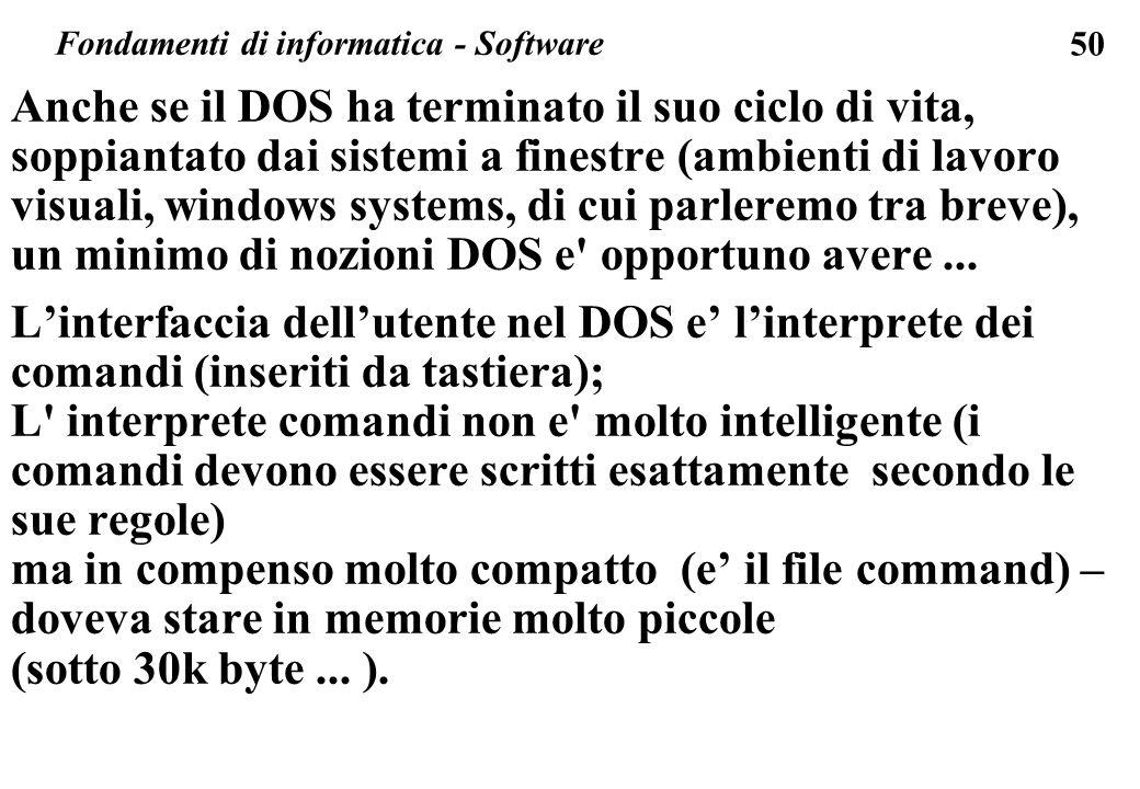 50 Anche se il DOS ha terminato il suo ciclo di vita, soppiantato dai sistemi a finestre (ambienti di lavoro visuali, windows systems, di cui parlerem