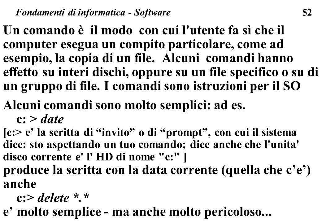 52 Un comando è il modo con cui l'utente fa sì che il computer esegua un compito particolare, come ad esempio, la copia di un file. Alcuni comandi han