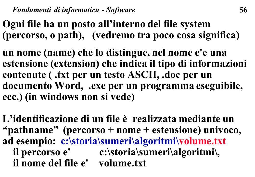 56 Ogni file ha un posto allinterno del file system (percorso, o path), (vedremo tra poco cosa significa) un nome (name) che lo distingue, nel nome c'