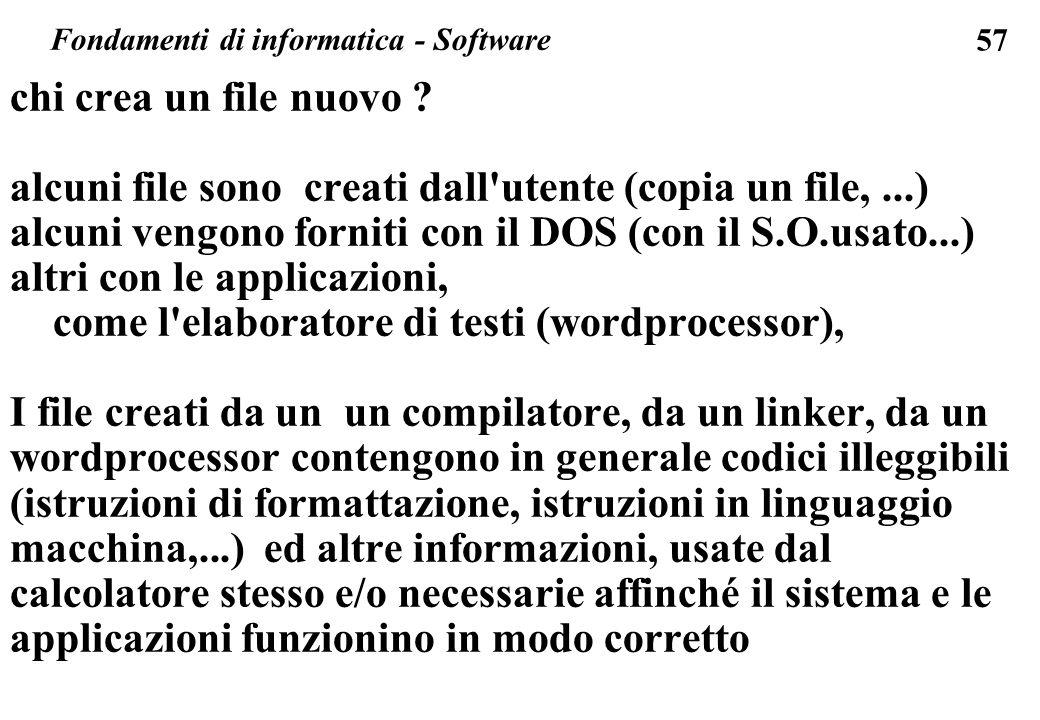 57 chi crea un file nuovo ? alcuni file sono creati dall'utente (copia un file,...) alcuni vengono forniti con il DOS (con il S.O.usato...) altri con