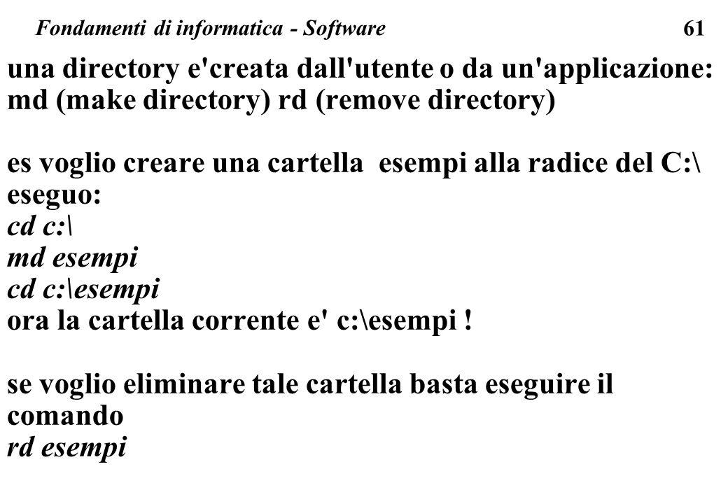 61 Fondamenti di informatica - Software una directory e'creata dall'utente o da un'applicazione: md (make directory) rd (remove directory) es voglio c