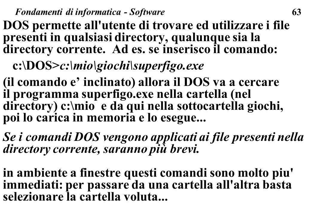 63 DOS permette all'utente di trovare ed utilizzare i file presenti in qualsiasi directory, qualunque sia la directory corrente. Ad es. se inserisco i