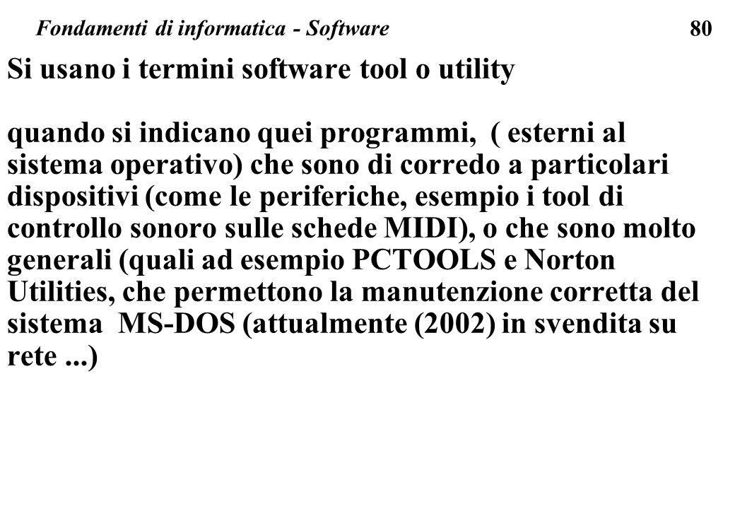 80 Si usano i termini software tool o utility quando si indicano quei programmi, ( esterni al sistema operativo) che sono di corredo a particolari dis