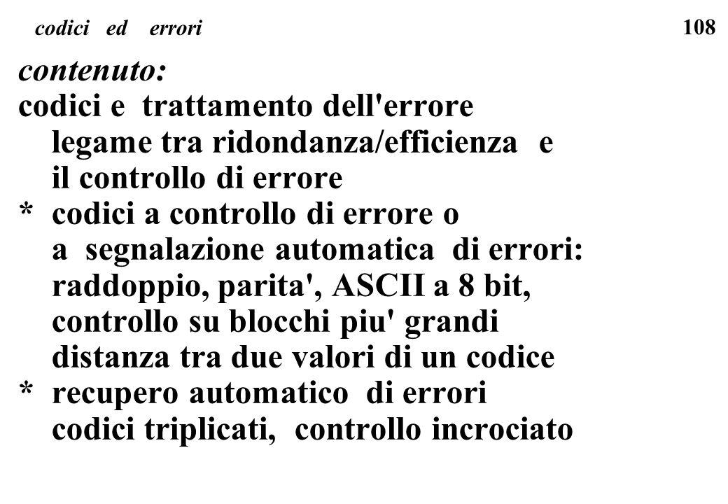 108 codici ed errori contenuto: codici e trattamento dell'errore legame tra ridondanza/efficienza e il controllo di errore * codici a controllo di err
