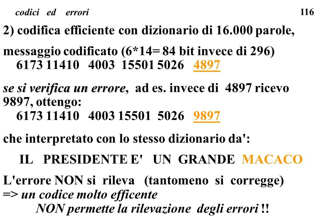 116 codici ed errori 2) codifica efficiente con dizionario di 16.000 parole, messaggio codificato (6*14= 84 bit invece di 296) 6173 11410 4003 15501 5