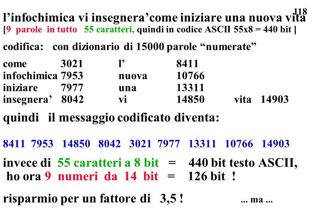 118 linfochimica vi insegneracome iniziare una nuova vita [9 parole in tutto 55 caratteri, quindi in codice ASCII 55x8 = 440 bit ] codifica: con dizio