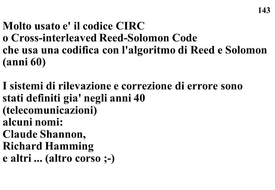 143 Molto usato e' il codice CIRC o Cross-interleaved Reed-Solomon Code che usa una codifica con l'algoritmo di Reed e Solomon (anni 60) I sistemi di